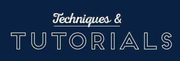 Techniques and Tutorials